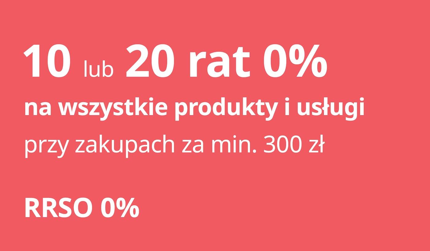 10 lub 20 rat 0% na wszystkie produkty i usługi