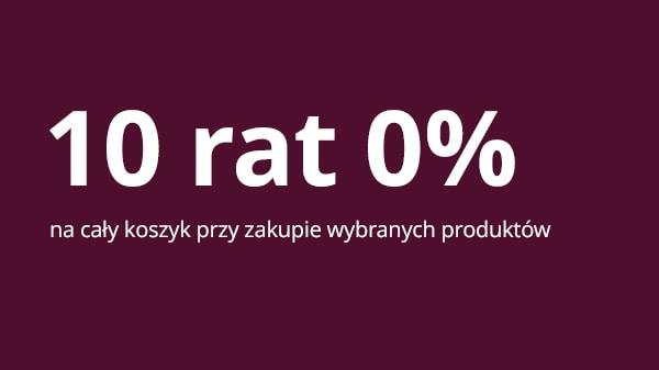 10 rat 0% na cały koszyk przy zakupie wybranych produktów