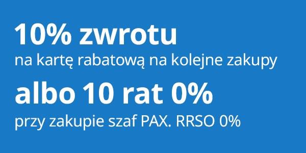 10% zwrotu na kartę rabatową na kolejne zakupy albo 10 rat 0% przy zakupie szaf PAX