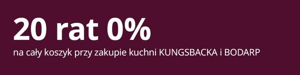 20 rat 0% na cały koszyk przy zakupie kuchni kungsbacka/bodarp
