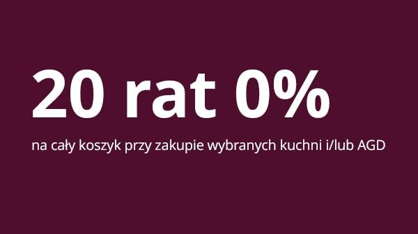20 rat 0% na cały koszyk przy zakupie wybranych kuchni i/lub AGD