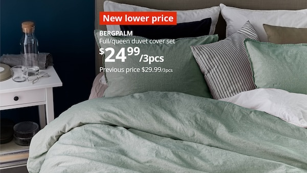 Bed with pillows and duvet- New lower price, BERGPALM, Full/queen duvet cover set- $24.99/3pcs. Previous price $29.99/3pcs.