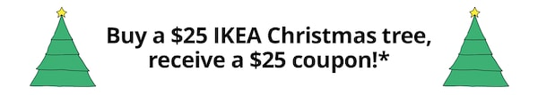 Buy a $25 IKEA Christmas tree, receive a $25 coupon!*