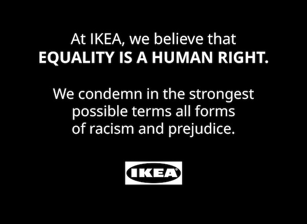 """At IKEA, we believe that EQUALITY IS A HUMAN RIGHT. We condemn in the strongest possible terms racism and prejudice."""