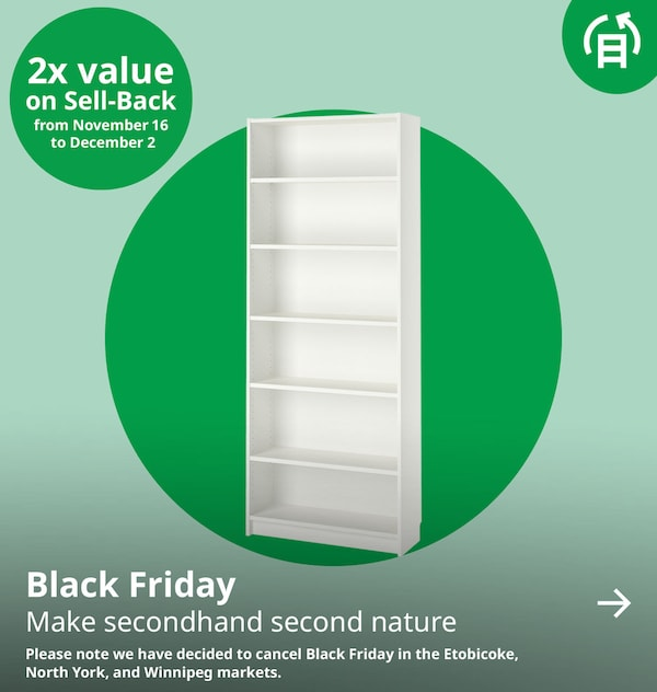 Black Friday. Make secondhand second nature. Earn double the value on Sell-Back from November 16 to December 2. Please note we have decided to cancel Black Friday in the Etobicoke, North York, and Winnipeg markets.