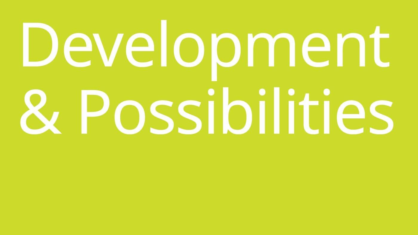 Development & Possibilities
