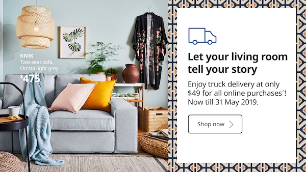Enjoy truck delivery at only $49 for all online purchases^! Now till 31 May 2019.