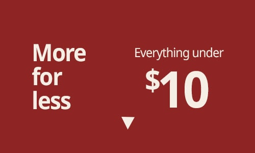 More for less. Everything under $10