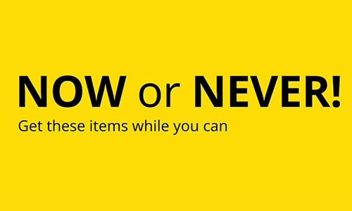 Now or never.  Get these items while you can.
