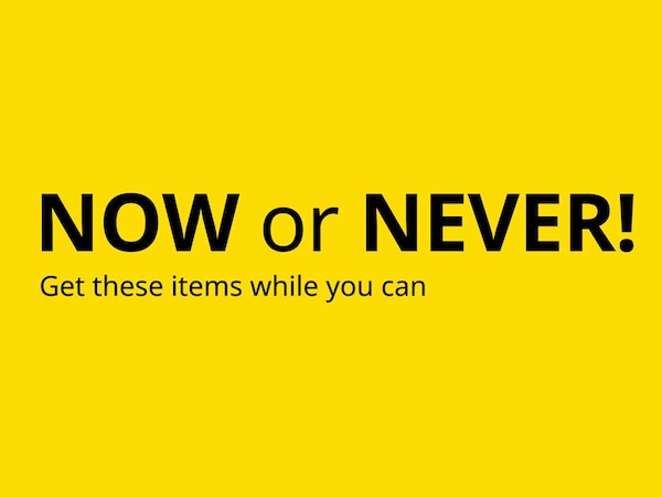 Now or Never! Get these items while you can.