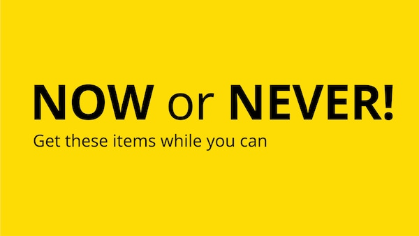 Now or never - get these items while you can