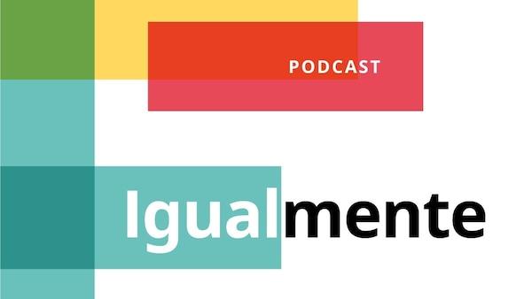 Podcast Igualmente