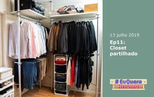 Programa #EuQueroArrumar, episódio 11: Closet partilhado. Estreia 13 julho.