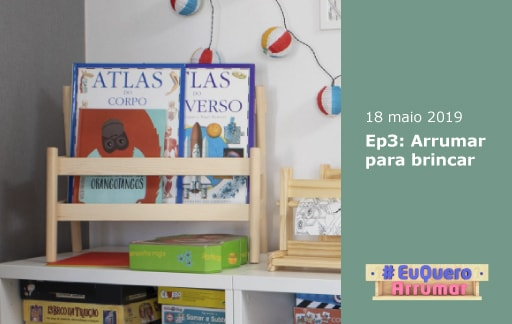 Programa #EuQueroArrumar, episódio 3: Arrumar para brincar. Estreia 18 de maio.