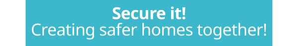 Secure it! Creating safer homes together!