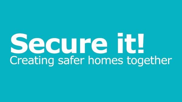 Secure it! - Creating safer homes together.