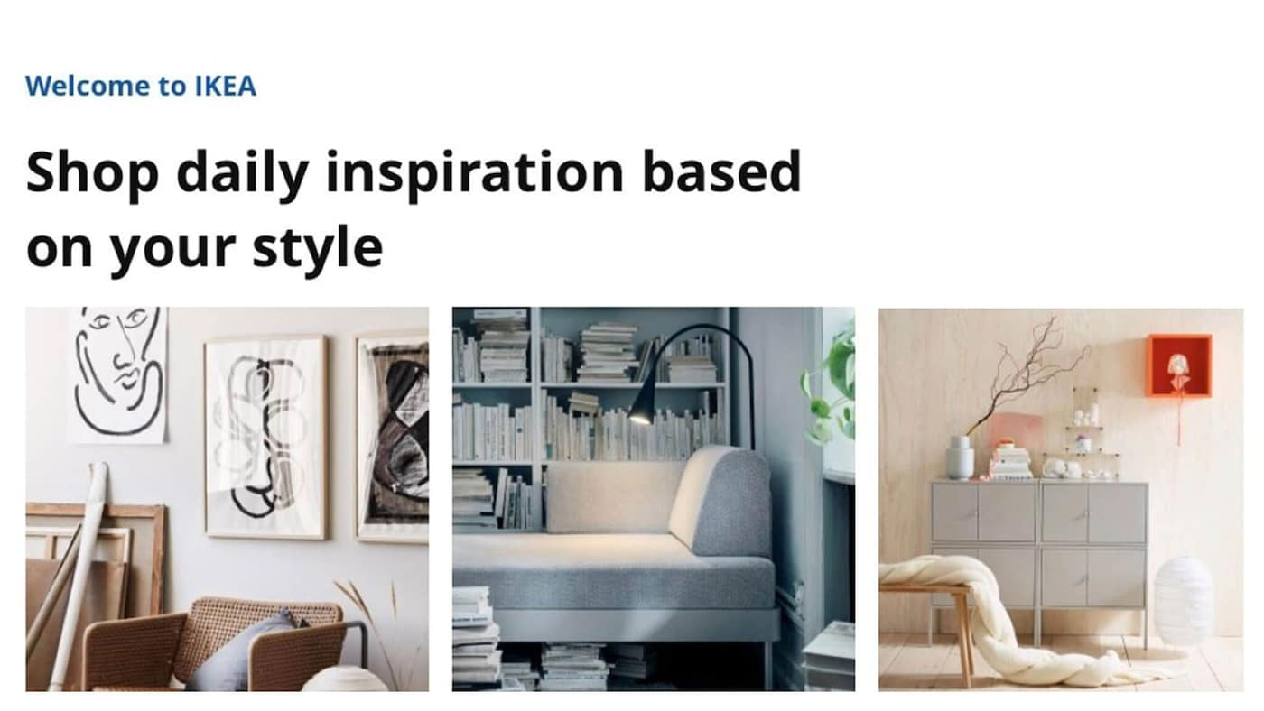 "Three images showing Home furnishings with text saying- ""Welcome to IKEA- Shop daily inspiration based on your style""."