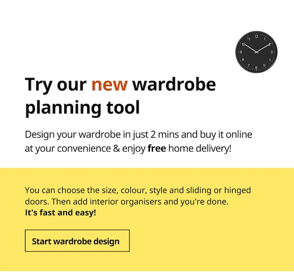 Try our new wardrobe planning tool, design your wardrobe in 2 mins and buy it online at your convenience & enjoy free home delivery!