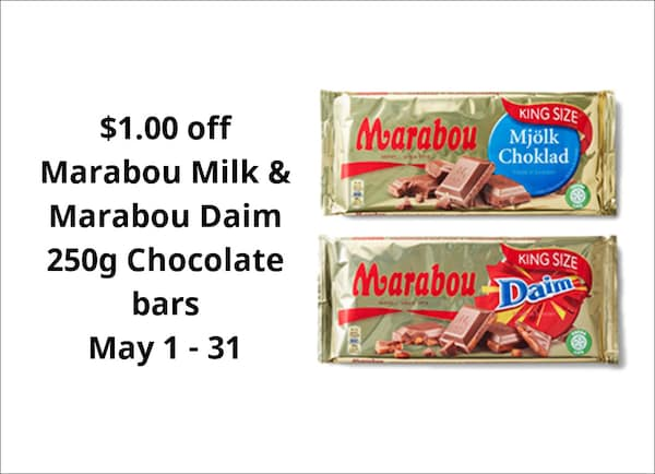 $1.00 off Marabou Milk & Marabou Daim  250g Chocolate bars  Regular $3.99 each  While supplies last. Selection may vary by store.