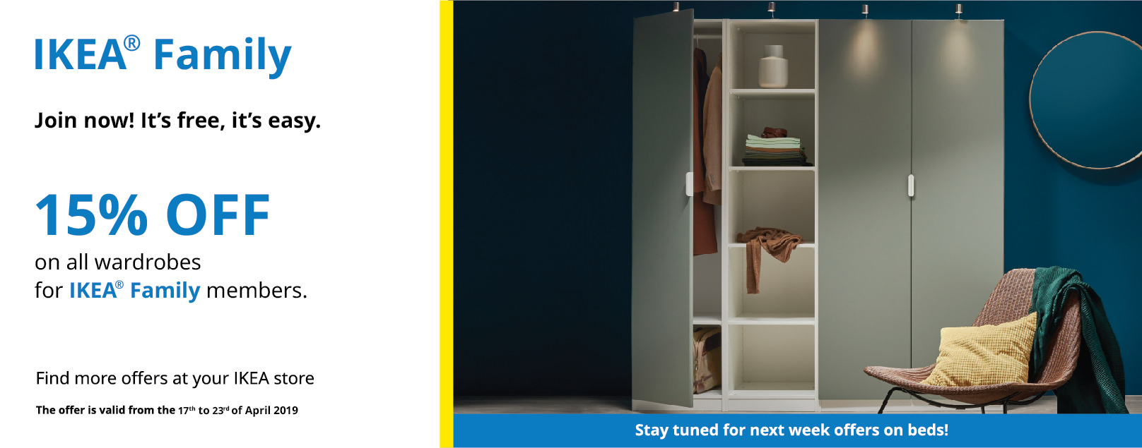15% off on wardrobes. Only for IKEA Family members