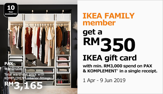 IKEA FAMILY members get a RM350 IKEA gift card with minimum spend of RM3000 on PAX and KOMPLEMENT in a single receipt from 1 April until 9 June 2019