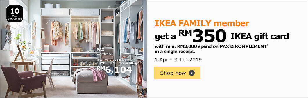 IKEA FAMILY members get an RM 350 IKEA gift card with minimum spend of RM 3000 on PAX & KOMPLEMENT* in a single receipt from 1 April until 9th June 2019.