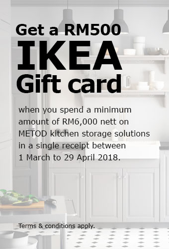 Get a RM500 IKEA Gift card when you spend a minimum amount of RM6,000 nett on a complete METOD kitchen between 1 March to 29 April 2018.