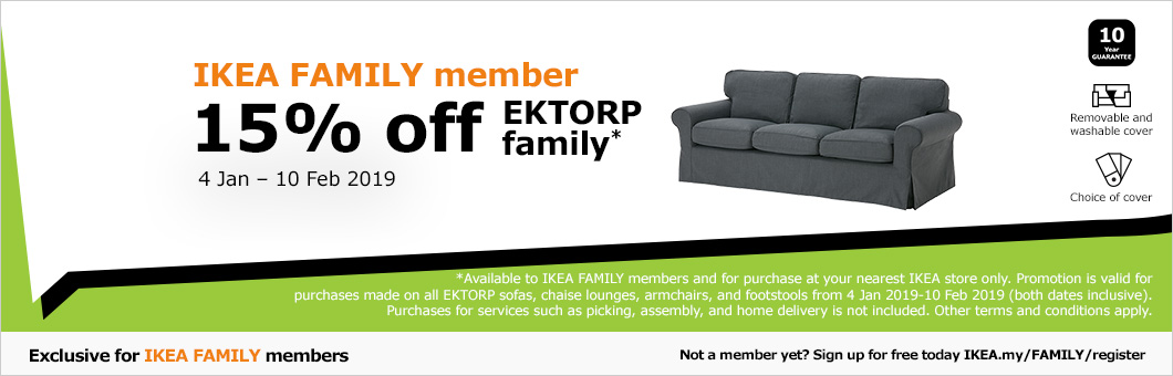 IKEA FAMILY membors can enjoy 15% off our entire EKTORP family of plush sofas, on now from 4 Jan - 10 Feb 2019 only at IKEA!