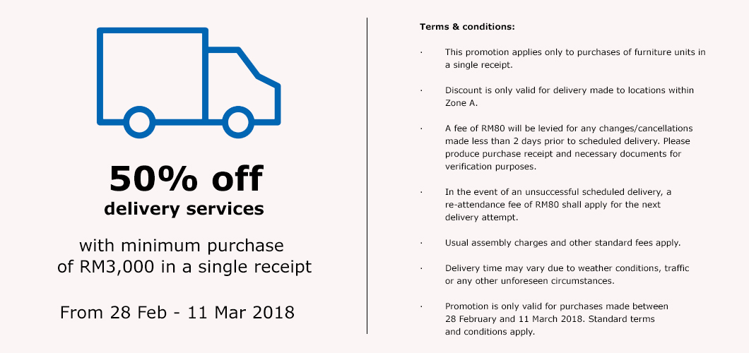 50% off delivery services with minimum purchase of RM3000 in a single receipt. Valid from 28 Feb - 11 Mar