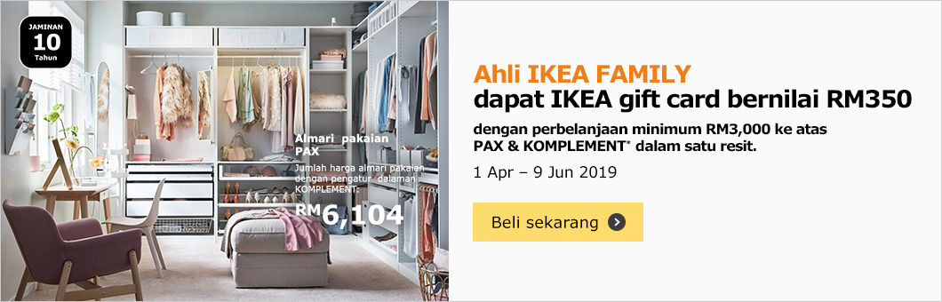 IKEA FAMILY members get a RM350 IKEA gift card with min RM3,000 spend on PAX & KOMPLEMENT in a single receipt, on now from 1 April - 2 June 2019
